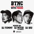 BTNC -JPN SESSION WIT FRIEND-