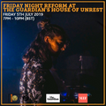 Friday Night Reform at The Guardian's House Of Unrest 5th July 2019