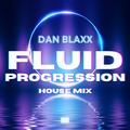 DAN BLAXX - Fluid Progression - 24th JAN 2021 ((First Mix))