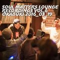 2nd set rec. from Soul Matters Lounge Recordings vol.6 @Kabuki 2016_03_19