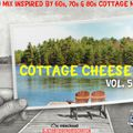 COTTAGE CHEESE VOL. 5 (A DJ MIX INSPIRED BY 60s, 70s & 80s COTTAGE MUSIC)