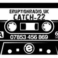 Catch-22 All Over the House (Boxing Day 4 Hour Show) on Eruption Radio 26-12-2020
