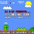 DJ A-UP - A Flower Was Born: Warp To World 2 [A Mixtape For Groovement]