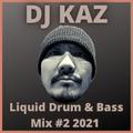 DJ KAZ: Liquid Drum & Bass Mix #2 2021
