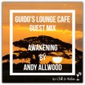 Guido Lounge Cafe guest mix (Awakening) by Andy Allwood