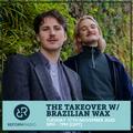 The Takeover w/ Brazilian Wax 17th November 2020