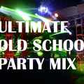 ULTIMATE OLD SCHOOL PARTY MIX