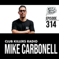 Club Killers Radio #314 - Mike Carbonell