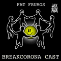 Fat Frumos - SuckPuck Breakcorona cast #3