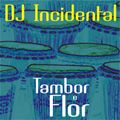 DJ Incidental - Tambor e Flor (mixtape)