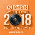 DJ Bash - Welcome 2018 Pop Dance Mix