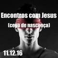 Encontros com Jesus ( Cego de nascença ) 11.12.16