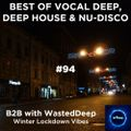 Best Of Vocal Deep, Deep House & Nu-Disco #94 - B2B with WastedDeep - Winter Lockdown Vibes