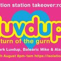 Luvdup - The Isolation Station Takeover Round 2 - Return of the Gurn 200829