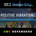 Dub Defenders Positive Vibrations Dublin City FM Guest Mix