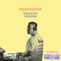 Organic Session w/ Professor Episode 02 @DanceFm Romania