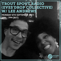 Trout Spout Radio (Eves'Drop Collective) w/ Lee Andrews 6th September 2021