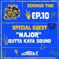 SERIOUS TIME - Ep.10 Season 2 - Special Guest: Major outta Kaya Sound