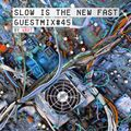 GBDT - Slow is the new fast - Guestmix 45