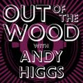 Andy Higgs - Out of the Wood, Show 193