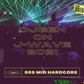 DJGEN 90s MID HAPPY HARDCORE SET 2021 ON J-WAVE