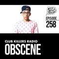 Club Killers Radio #258 - Obscene