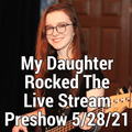 My Daughter Rocked The Live Stream Preshow 5-28-2021