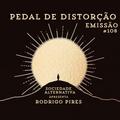Emissão #108 Pedal de Distorção