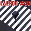 Lazpod 36 - July 2020