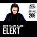 Club Killers Radio #209 - Elekt