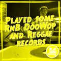 Played some RnB, Doo Wop and Reggae records   22.9.2020