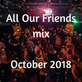 All Our Friends, 13 October 2018, part I
