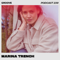 Groove Podcast 239 - Marina Trench