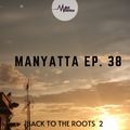Manyatta Ep. 38 ( BACK TO THE ROOTS 2 )