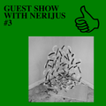 GUEST SHOW WITH NERIJUS #3