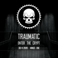 Xaero @ Traumatic – Enter The Crypt