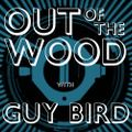 Guy Bird - Out of the Wood, Show 187