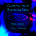 DJRowgue on EuromericaRadio #6 (Select Access)
