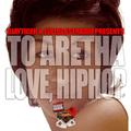 TO ARETHA. LOVE HIP HOP
