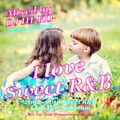 I Love Sweet R&B~2000~2016 Sweet R&B~