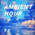 Ambient Hour:  Episode 1 (Season 2)