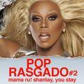 Pop Rasgado #2: Mama Ru! Shantay, you stay