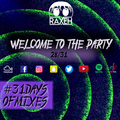 #31DaysOfMixes - WELCOME TO THE PARTY | @DJRAXEH | 28 of 31 | 028
