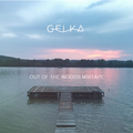 Gelka - Out Of The Woods Mixtape