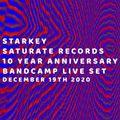 Starkey - Saturate Records 10 Year Anniversary Bandcamp Live Set