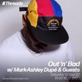 Out 'n' Bad w/ Mark-Ashley Dupé - 12-Sep-20