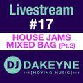 DJ Dakeyne Livestream #17 House Jams Mixed Bag Part 2