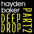 """Hayden Baker """"06 DEEP DROP PT 2"""""""