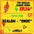 THE REGGAE RADIO SHOW - EP.14 Season 7 - Special Guest: Sealow