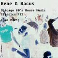 Rene & Bacus - Chicago 80'S House Music Classics PT 2 (MIXED 22ND JAN 2021)